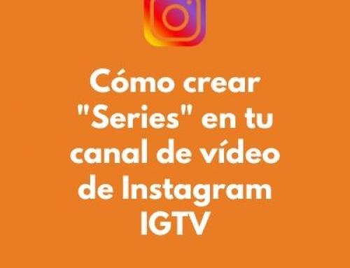 Cómo crear «Series» en tu canal de vídeos de Instagram IGTV