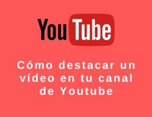 Cómo puedes destacar un vídeo en tu canal de Youtube