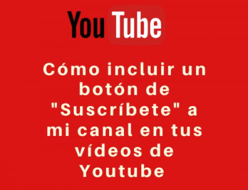 Cómo incluir un botón de «Suscríbete» a mi canal en tus vídeos de Youtube
