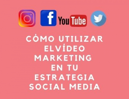 Cómo integrar el Vídeo Marketing en tu estrategia Social Media
