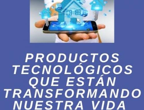 Productos tecnológicos que transforman nuestras vidas