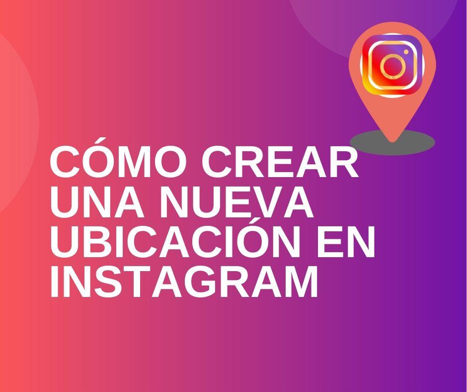 crear ubicacion Instagram